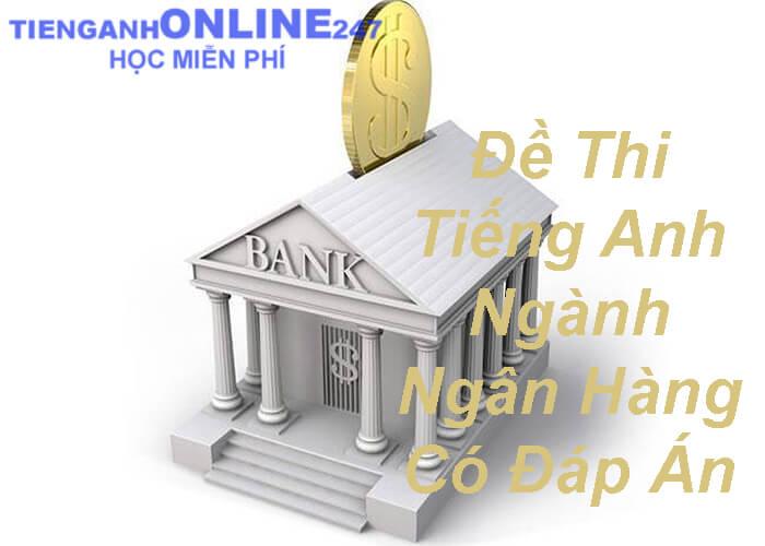 Đề thi tiếng Anh vào ngân hàng có đáp án (P1)