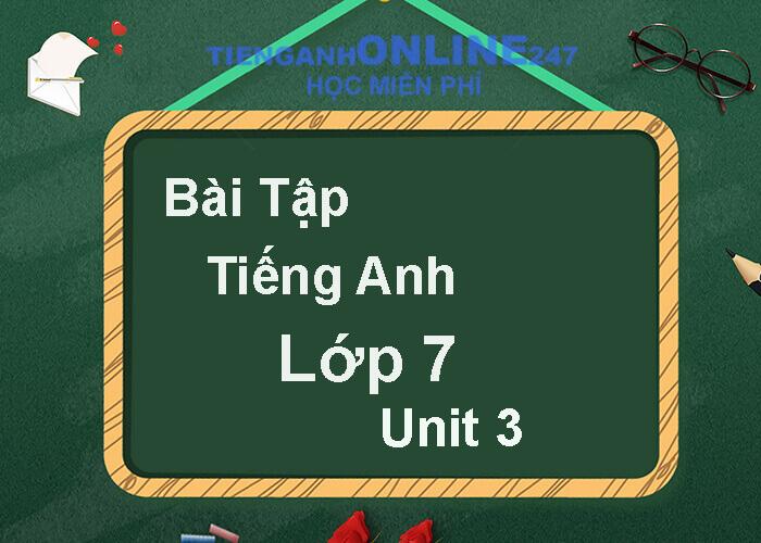 Bài tập tiếng Anh lớp 7 unit 3