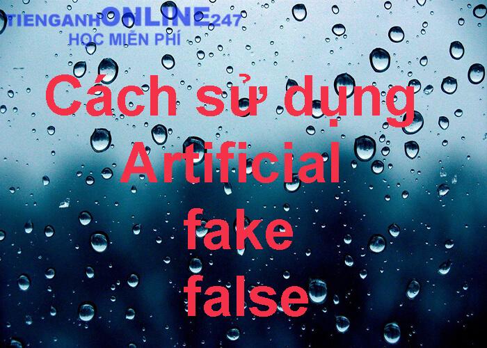 cách sử dụng Artificial, fake, false