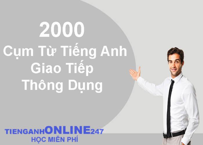 2000 cụm từ tiếng Anh thông dụng trong giao tiếp